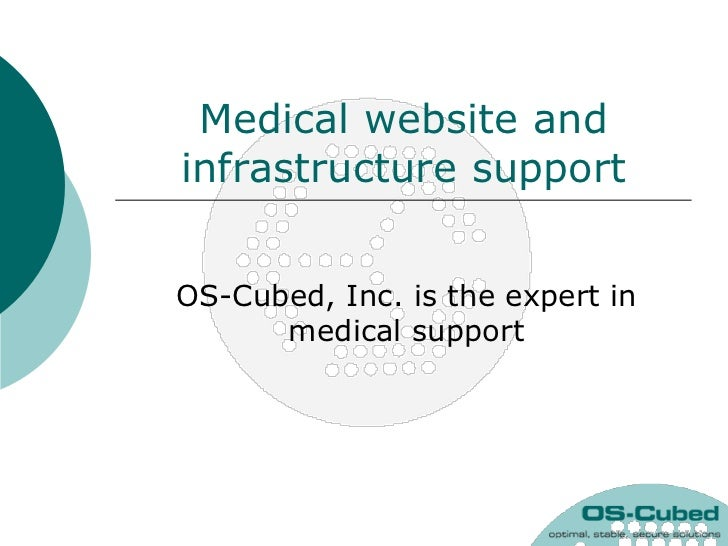 Medical website andinfrastructure supportOS-Cubed, Inc. is the expert in      medical support