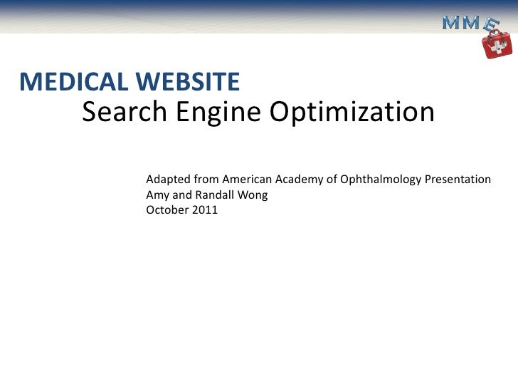 MEDICAL WEBSITE    Search Engine Optimization        Adapted from American Academy of Ophthalmology Presentation        Am...