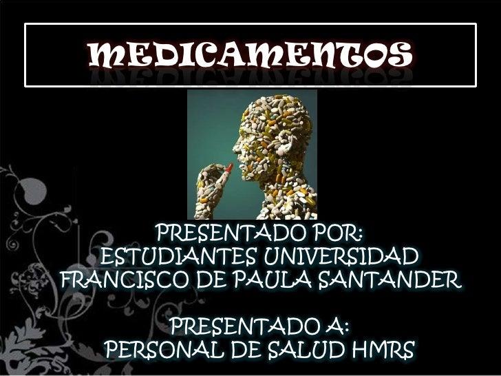 MEDICAMENTOS<br />PRESENTADO POR: <br />ESTUDIANTES UNIVERSIDAD FRANCISCO DE PAULA SANTANDER<br />PRESENTADO A:<br />PERSO...