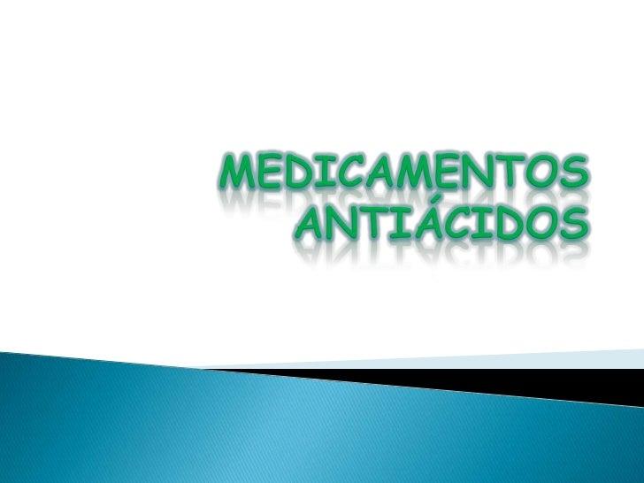 se clasifican en 4 grupos:1.   Antiácidos2.   Inhibidores de la prostaglandina 13.   Antagonistas histaminergicos tipo 24....