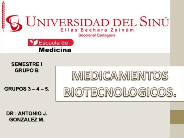 MEDICAMENTOSBIOTECNOLÓGICOS• Pueden ser proteínas recombinantes,  anticuerpos monoclonales, vectores para  el trasporte de...
