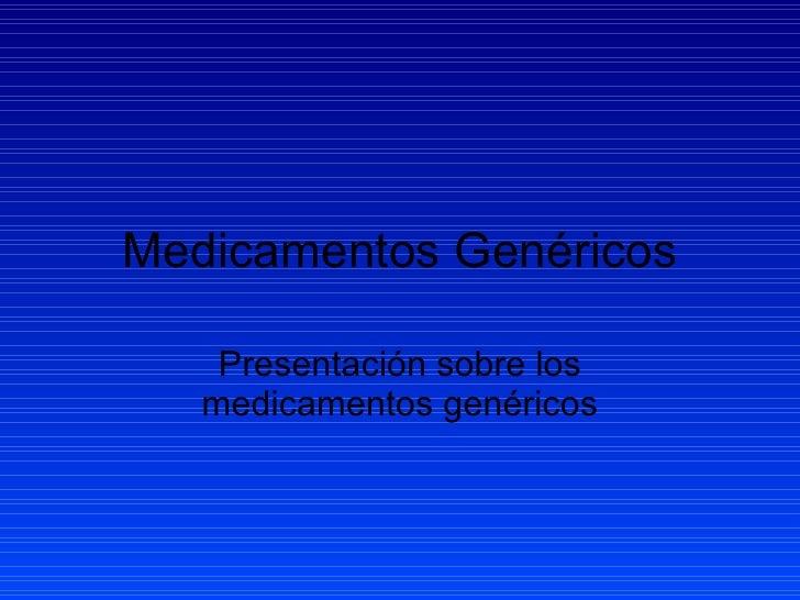 Medicamentos Genéricos Presentación sobre los medicamentos genéricos
