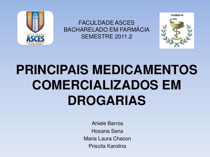 FACULDADE ASCES      BACHARELADO EM FARMÁCIA           SEMESTRE 2011.2PRINCIPAIS MEDICAMENTOS  COMERCIALIZADOS EM       DR...
