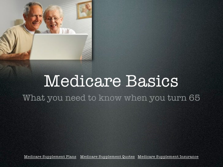Medicare Basics What you need to know when you turn 65     Medicare Supplement Plans Medicare Supplement Quotes Medicare S...