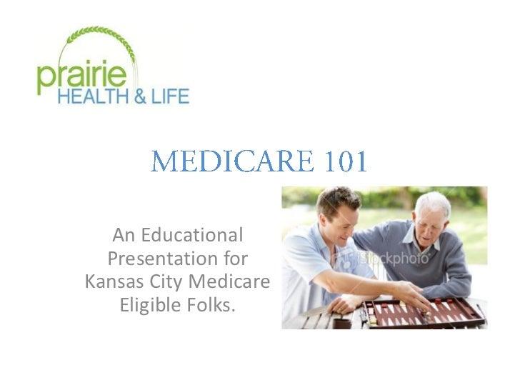 An Educational  Presentation forKansas City Medicare    Eligible Folks.