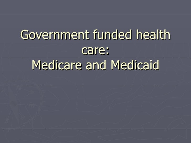 Government funded health care: Medicare and Medicaid