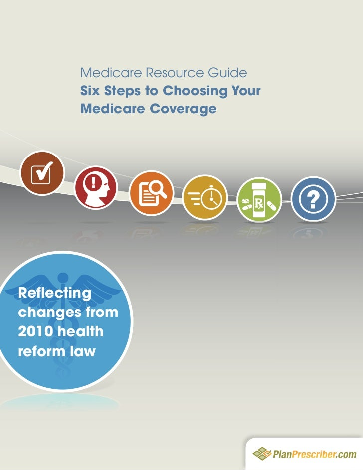 Medicare Resource Guide       Six Steps to Choosing Your       Medicare CoverageReflectingchanges from2010 healthreform law