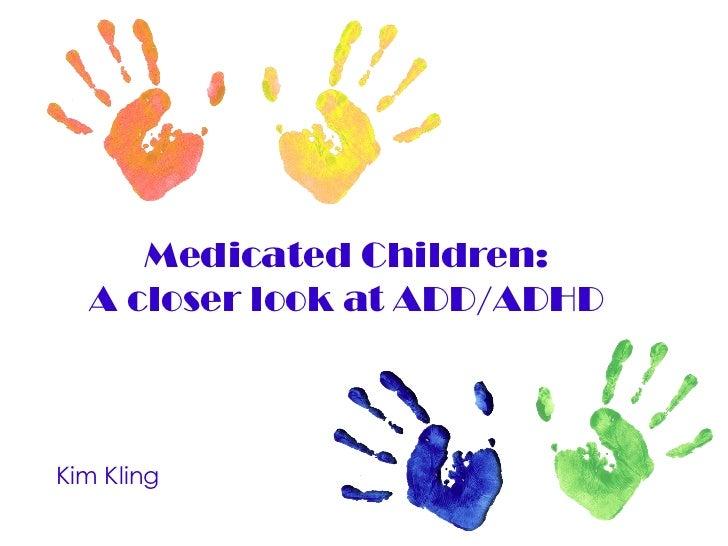 Medicated Children: A closer look at ADD/ADHD Kim Kling