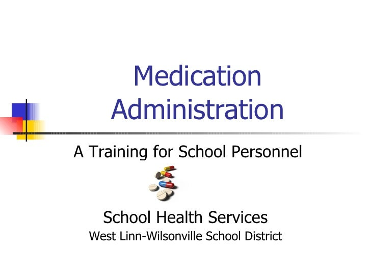 Medication Administration A Training for School Personnel School Health Services West Linn-Wilsonville School District
