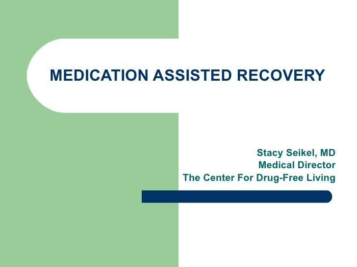 MEDICATION ASSISTED RECOVERY Stacy Seikel, MD Board Certified Addiction Medicine Board Certified Anesthesiology