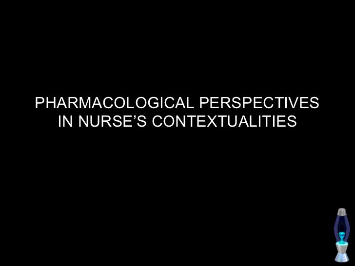 PHARMACOLOGICAL PERSPECTIVES  IN NURSE'S CONTEXTUALITIES