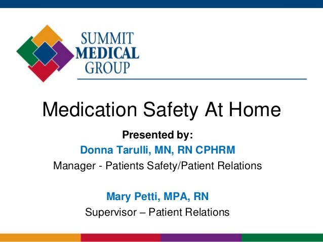 Medication Safety At Home Presented by: Donna Tarulli, MN, RN CPHRM Manager - Patients Safety/Patient Relations Mary Petti...