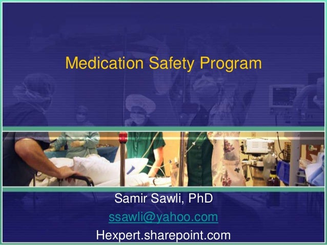Medication Safety Program Samir Sawli, PhD ssawli@yahoo.com Hexpert.sharepoint.com