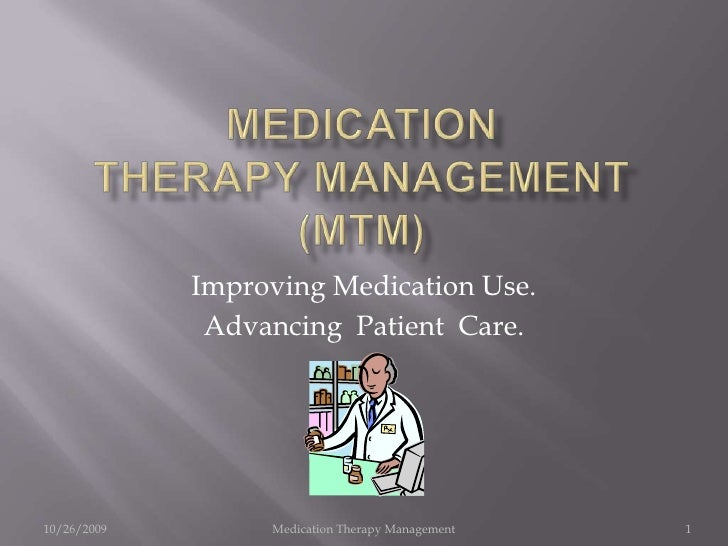 Medication Therapy Management (MTM)<br />12/23/2008<br />Medication Therapy Management<br />1<br />Improving Medication Us...