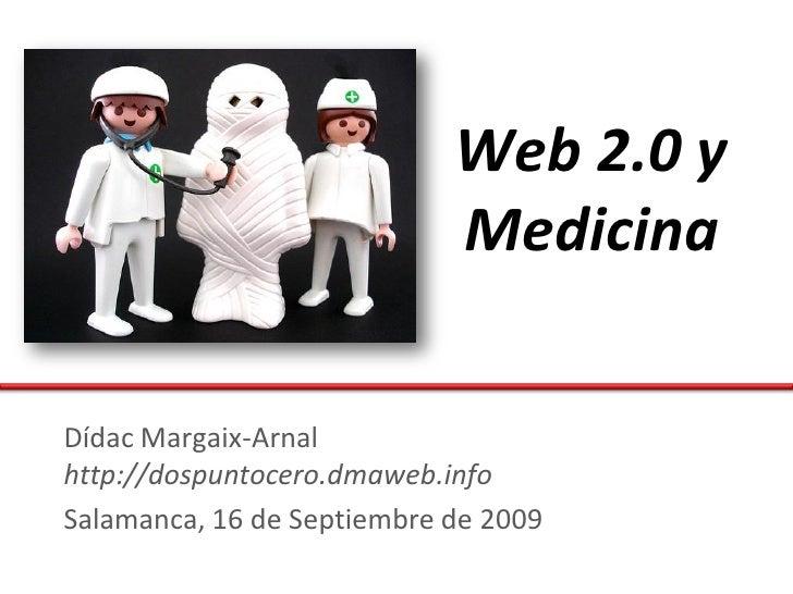 Web 2.0 y                             Medicina  Dídac Margaix-Arnal http://dospuntocero.dmaweb.info Salamanca, 16 de Septi...