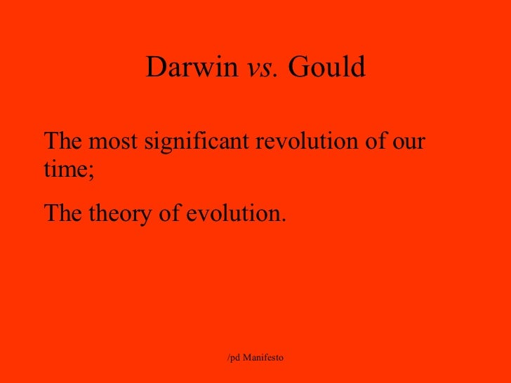 Darwin  vs.  Gould The most significant revolution of our time; The theory of evolution.