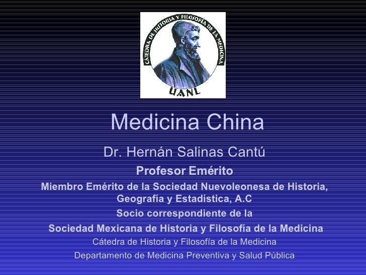 Medicina China Dr. Hernán Salinas Cantú Profesor Emérito Miembro Emérito de la Sociedad Nuevoleonesa de Historia, Geografí...