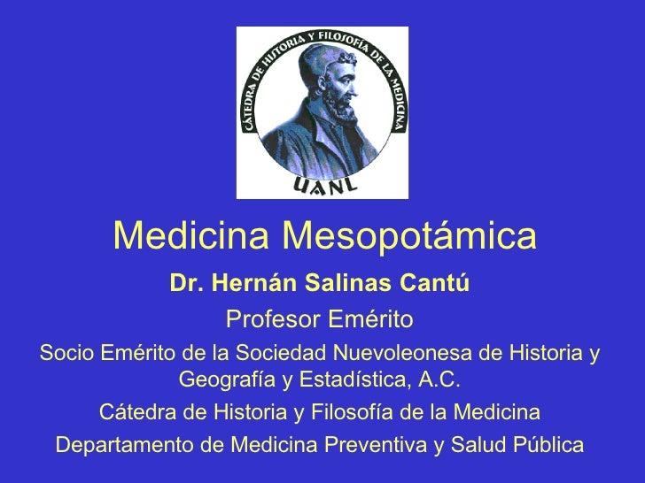 Medicina Mesopotámica Dr. Hernán Salinas Cantú Profesor Emérito Socio Emérito de la Sociedad Nuevoleonesa de Historia y Ge...