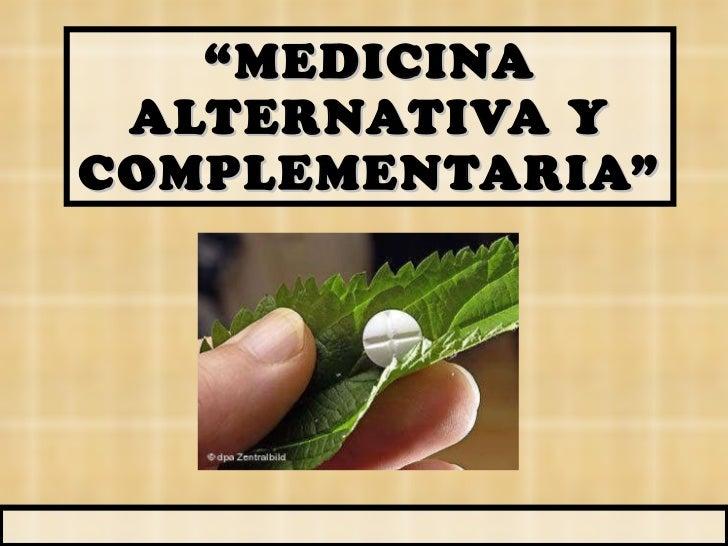 """"""" MEDICINA ALTERNATIVA Y COMPLEMENTARIA"""""""