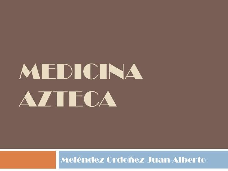 MEDICINA AZTECA Meléndez Ordoñez Juan Alberto