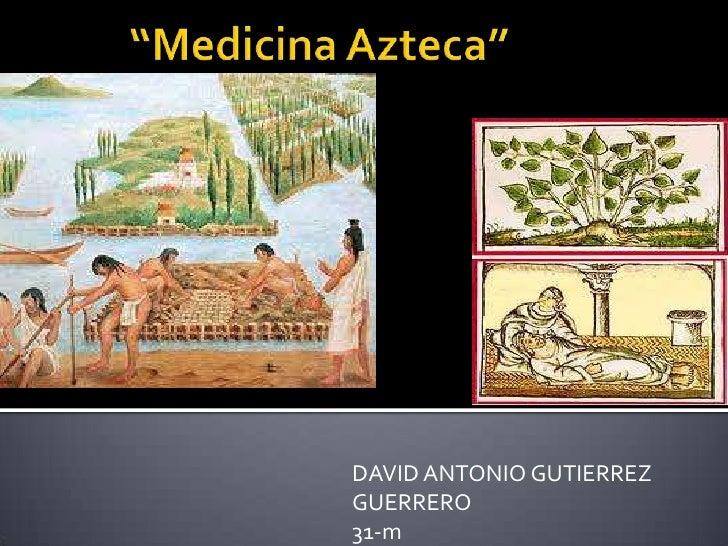 """""""Medicina Azteca""""<br />DAVID ANTONIO GUTIERREZ GUERRERO<br />31-m<br />"""