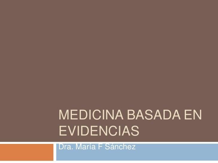 MEDICINA BASADA ENEVIDENCIASDra. María F Sánchez