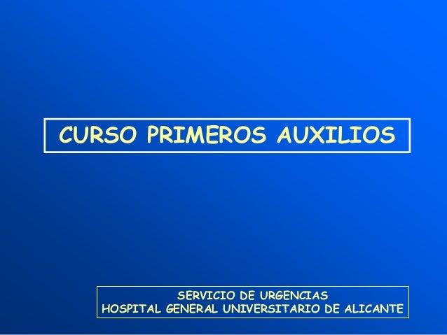 SERVICIO DE URGENCIAS HOSPITAL GENERAL UNIVERSITARIO DE ALICANTE CURSO PRIMEROS AUXILIOS
