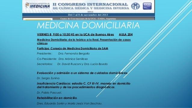 MEDICINA DOMICILIARIA VIERNES 8 9:00 a 10:30 HS en la UCA de Buenos AiresAULA 204 Medicina Domiciliaria: de lo teór...