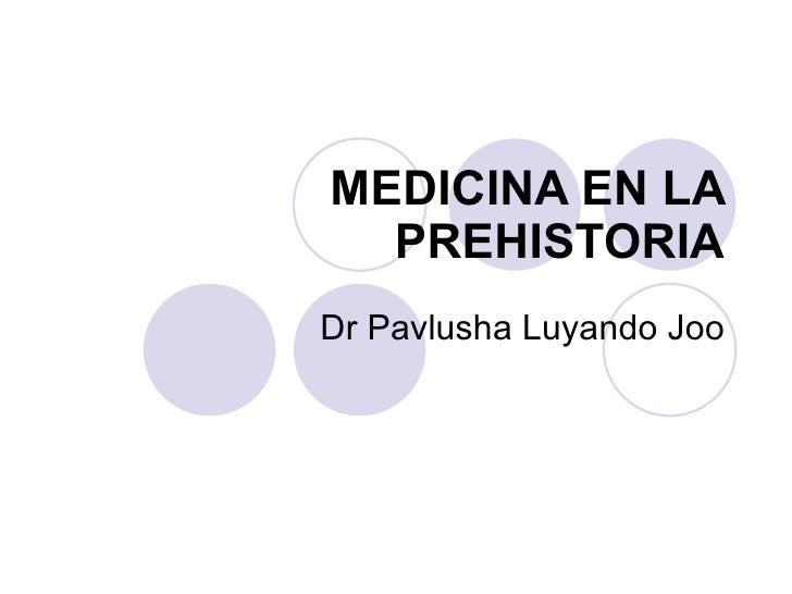 MEDICINA EN LA PREHISTORIA Dr Pavlusha Luyando Joo