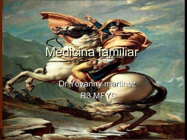 Medicina familiar  Dr Yovanny martinez       R3 MFYC
