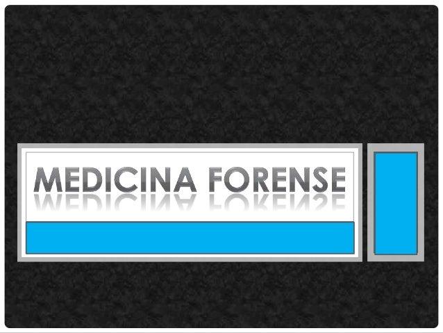 MEDICINA FORENSE • QUE ES LA MEDICINA FORENSE ? • es una rama de la medicina que determina el origen de las lesiones sufri...