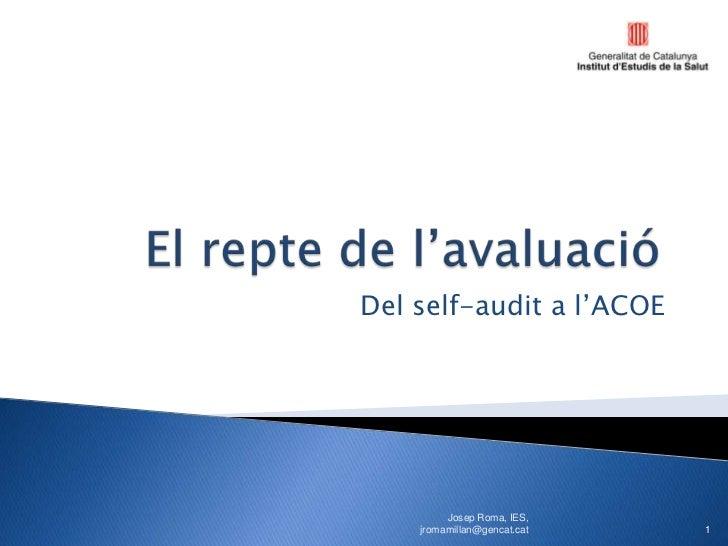 Del self-audit a l'ACOE         Josep Roma, IES,    jromamillan@gencat.cat   1