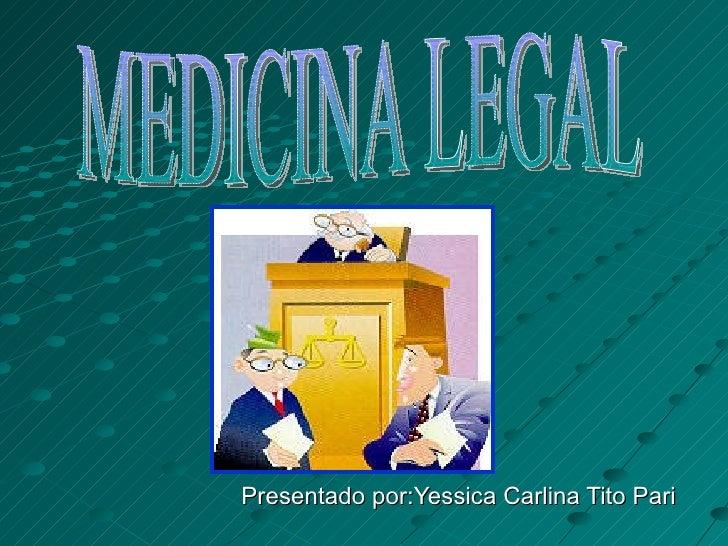 Presentado por:Yessica Carlina Tito Pari MEDICINA LEGAL