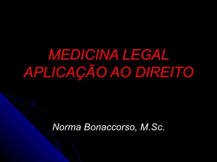 MEDICINA LEGAL APLICAÇÃO AO DIREITO Norma Bonaccorso, M.Sc.