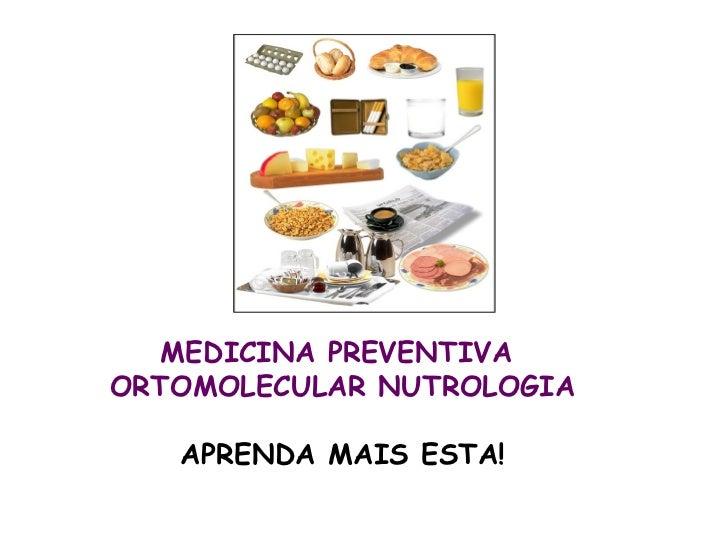 MEDICINA PREVENTIVAORTOMOLECULAR NUTROLOGIA   APRENDA MAIS ESTA!