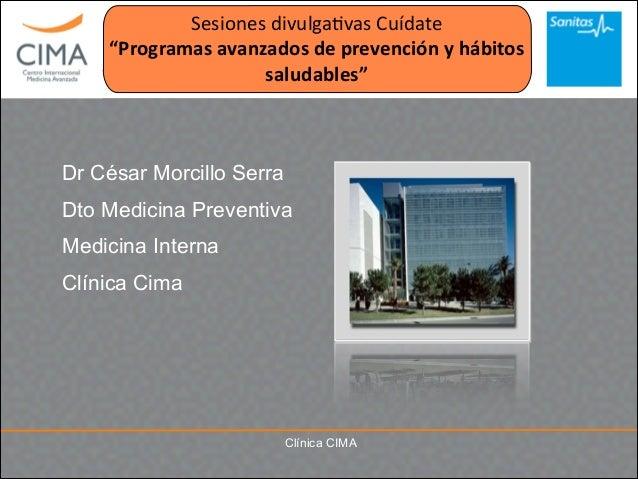 """Clínica CIMAClínica CIMA Sesiones  divulga.vas  Cuídate   """"Programas  avanzados  de  prevención  y  hábito..."""