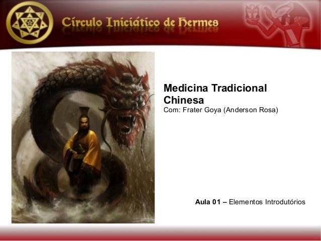 Medicina TradicionalChinesaCom: Frater Goya (Anderson Rosa)        Aula 01 – Elementos Introdutórios