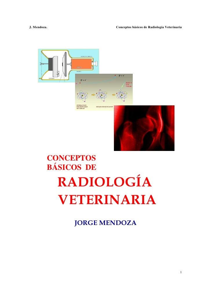J. Mendoza.            Conceptos básicos de Radiología Veterinaria          CONCEPTOS          BÁSICOS DE              RAD...