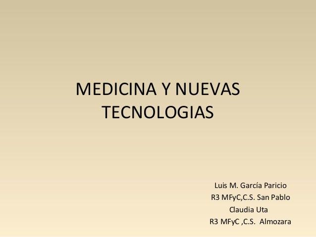 MEDICINA Y NUEVASTECNOLOGIASLuis M. García ParicioR3 MFyC,C.S. San PabloClaudia UtaR3 MFyC ,C.S. Almozara