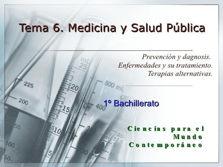 Tema 6. Medicina y Salud Pública Prevención y dagnosis.  Enfermedades y su tratamiento. Terapias alternativas. 1º Bachille...