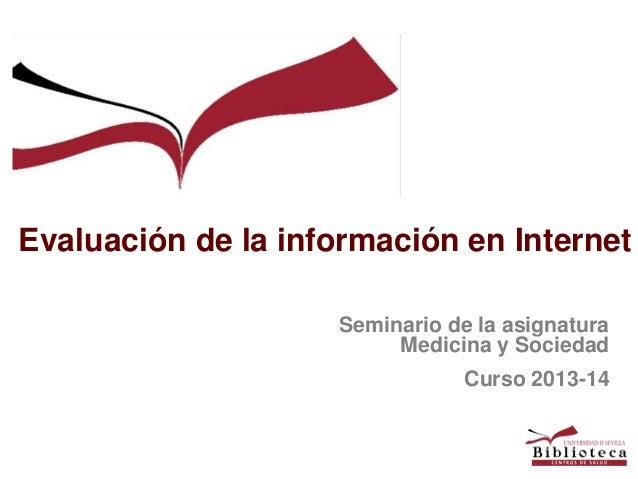 Evaluación de la información en Internet Seminario de la asignatura Medicina y Sociedad  Curso 2013-14