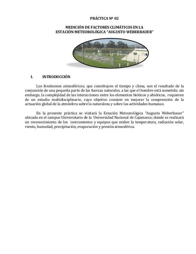 """PRÁCTICA Nº 02MEDICIÓN DE FACTORES CLIMÁTICOS EN LAESTACIÓN METEOROLÓGICA """"AUGUSTO WEBERBAUER""""I. INTRODUCCIÓNLos fenómenos..."""