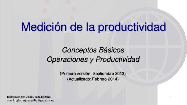 Medición de la productividad Conceptos Básicos Operaciones y Productividad (Primera versión: Septiembre 2013) (Actualizado...