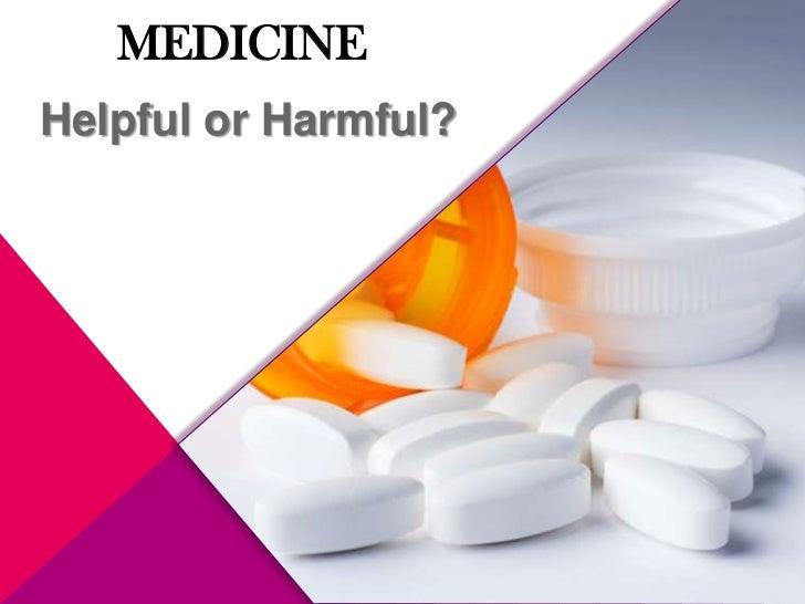 Medicine<br />Helpful orHarmful?<br />