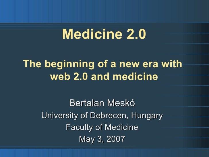 Medicine 2.0  The beginning of a new era with      web 2.0 and medicine            Bertalan Meskó    University of Debrece...