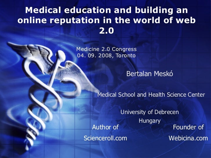 Medical education and building an online reputation in the world of web                  2.0              Medicine 2.0 Con...