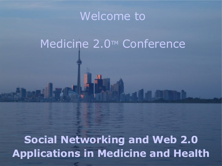 Welcome to Medicine 2.0 TM  Conference Social Networking and Web 2.0  Applications in Medicine and Health