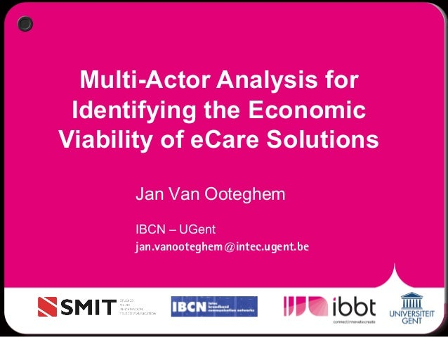 Multi-Actor Analysis for Identifying the Economic Viability of eCare Solutions Jan Van Ooteghem IBCN – UGent jan.vanootegh...
