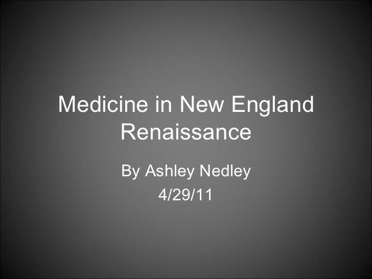 Medicine in New England Renaissance By Ashley Nedley 4/29/11
