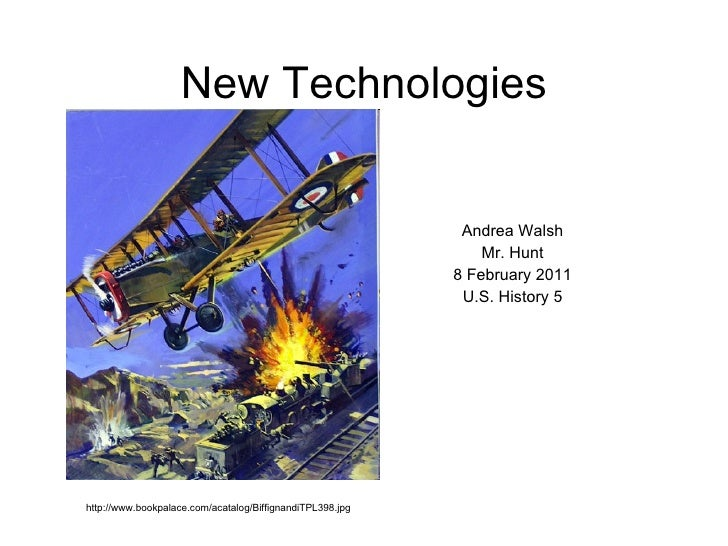 New Technologies Andrea Walsh Mr. Hunt 8 February 2011 U.S. History 5 http://www.bookpalace.com/acatalog/BiffignandiTPL398...